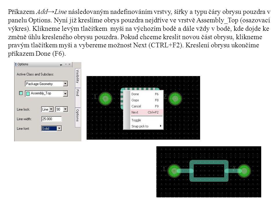 Příkazem Add→Line následovaným nadefinováním vrstvy, šířky a typu čáry obrysu pouzdra v panelu Options.