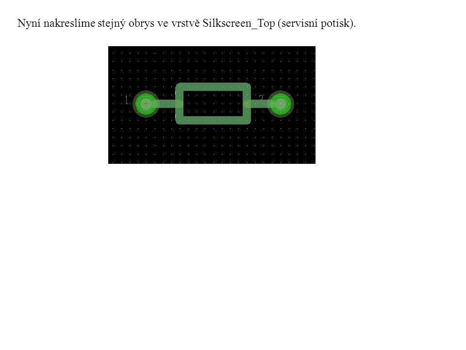 Nyní nakreslíme stejný obrys ve vrstvě Silkscreen_Top (servisní potisk).