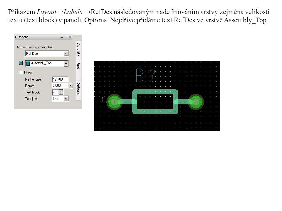 Příkazem Layout→Labels →RefDes následovaným nadefinováním vrstvy zejména velikosti textu (text block) v panelu Options.