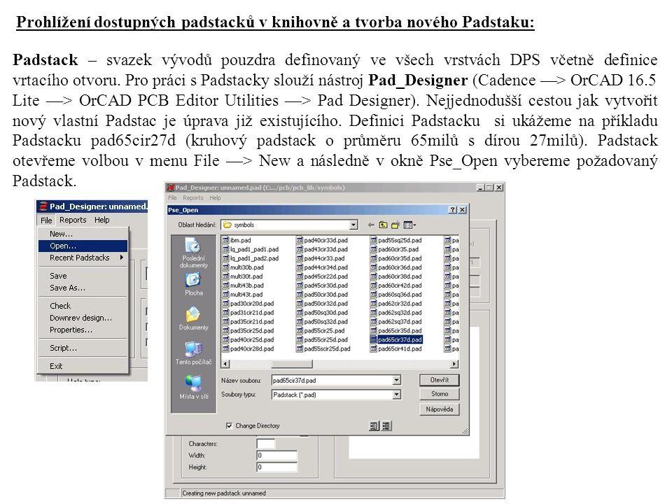 Prohlížení dostupných padstacků v knihovně a tvorba nového Padstaku: Padstack – svazek vývodů pouzdra definovaný ve všech vrstvách DPS včetně definice vrtacího otvoru.