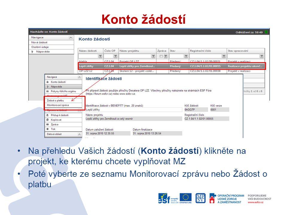 Konto žádostí Na přehledu Vašich žádostí (Konto žádostí) klikněte na projekt, ke kterému chcete vyplňovat MZ Poté vyberte ze seznamu Monitorovací zprá