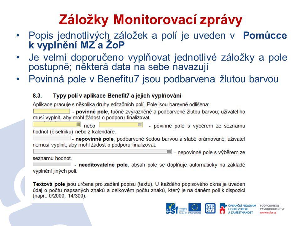 Záložky Monitorovací zprávy Popis jednotlivých záložek a polí je uveden v Pomůcce k vyplnění MZ a ŽoP Je velmi doporučeno vyplňovat jednotlivé záložky a pole postupně; některá data na sebe navazují Povinná pole v Benefitu7 jsou podbarvena žlutou barvou