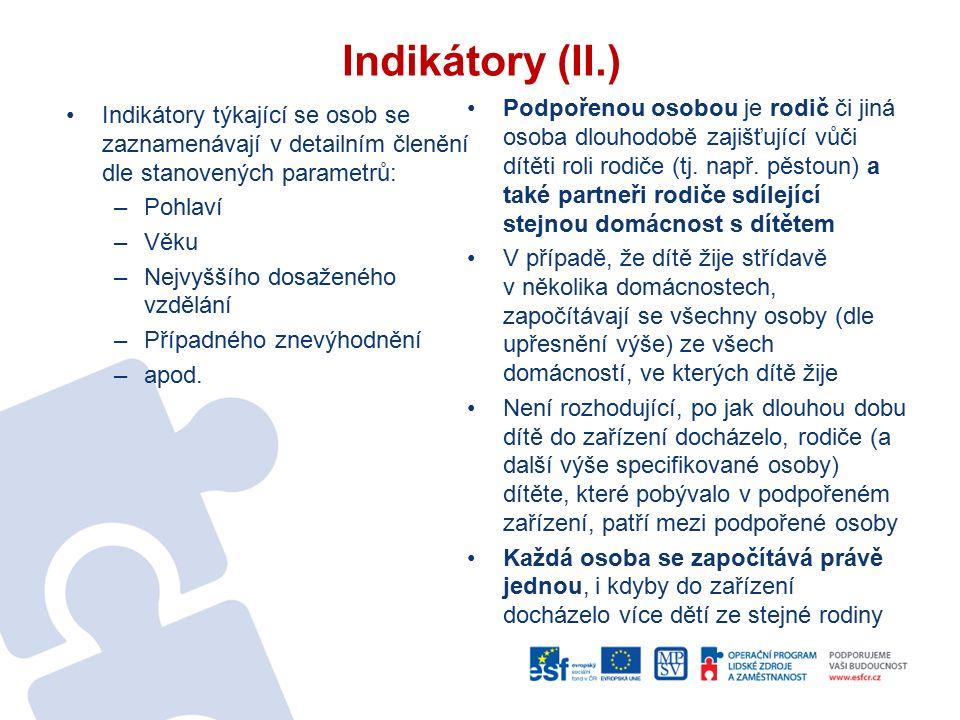 Indikátory (II.) Indikátory týkající se osob se zaznamenávají v detailním členění dle stanovených parametrů: –Pohlaví –Věku –Nejvyššího dosaženého vzd