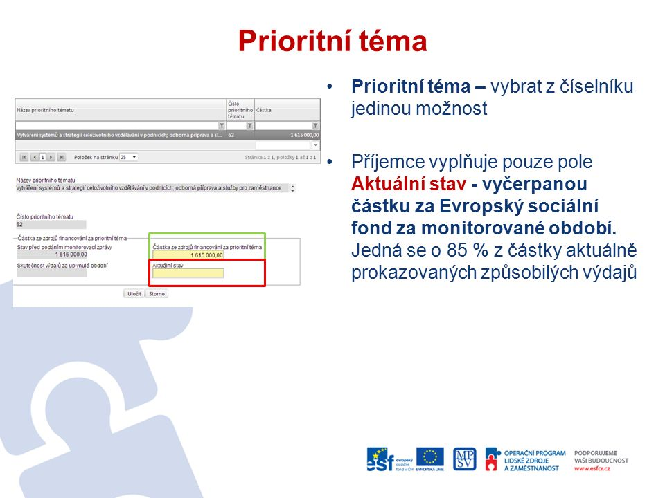 Prioritní téma Prioritní téma – vybrat z číselníku jedinou možnost Příjemce vyplňuje pouze pole Aktuální stav - vyčerpanou částku za Evropský sociální fond za monitorované období.