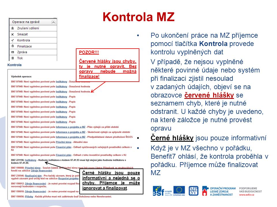 Kontrola MZ Po ukončení práce na MZ příjemce pomocí tlačítka Kontrola provede kontrolu vyplněných dat V případě, že nejsou vyplněné některé povinné údaje nebo systém při finalizaci zjistil nesoulad v zadaných údajích, objeví se na obrazovce červené hlášky se seznamem chyb, které je nutné odstranit.