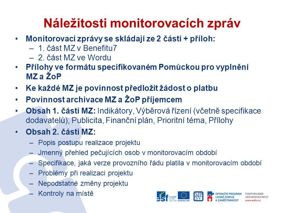 Náležitosti monitorovacích zpráv MZ a ŽoP nutné předložit v tištěné a v elektronické podobě (v Benefitu7) Přílohy je nutné nahrát do Benefitu7 k MZ (více viz Pomůcka pro vyplnění MZ a ŽoP).