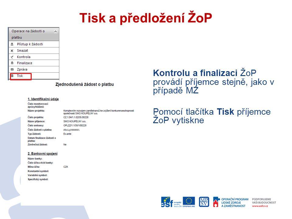 Tisk a předložení ŽoP Kontrolu a finalizaci ŽoP provádí příjemce stejně, jako v případě MZ Pomocí tlačítka Tisk příjemce ŽoP vytiskne