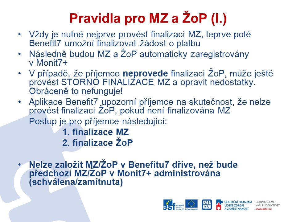 Pravidla pro MZ a ŽoP (I.) Vždy je nutné nejprve provést finalizaci MZ, teprve poté Benefit7 umožní finalizovat žádost o platbu Následně budou MZ a Žo