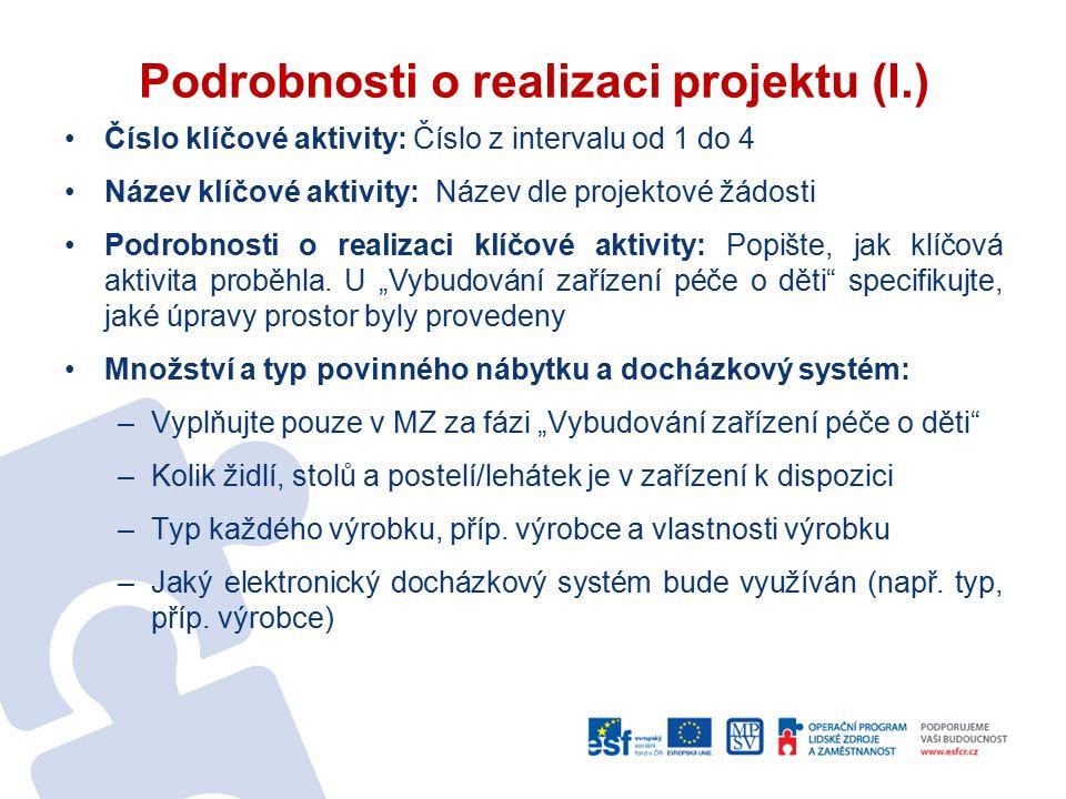 Podrobnosti o realizaci projektu (I.) Číslo klíčové aktivity: Číslo z intervalu od 1 do 4 Název klíčové aktivity: Název dle projektové žádosti Podrobn