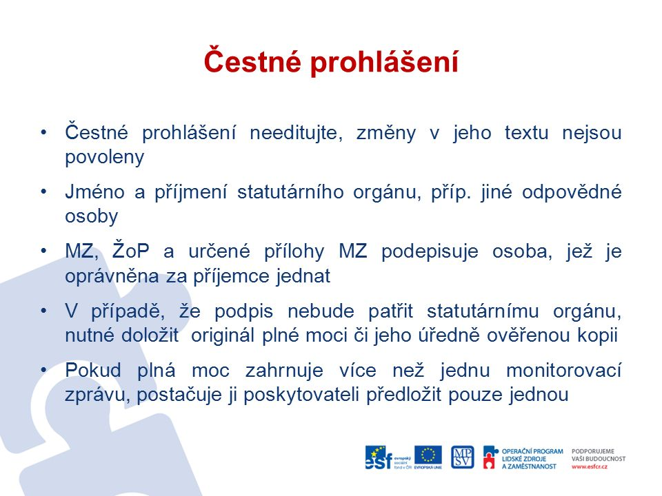 Čestné prohlášení Čestné prohlášení needitujte, změny v jeho textu nejsou povoleny Jméno a příjmení statutárního orgánu, příp. jiné odpovědné osoby MZ
