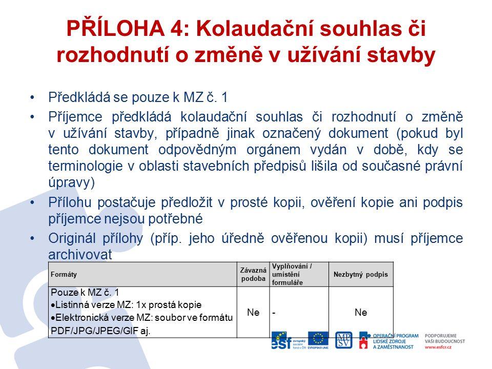 Předkládá se pouze k MZ č. 1 Příjemce předkládá kolaudační souhlas či rozhodnutí o změně v užívání stavby, případně jinak označený dokument (pokud byl