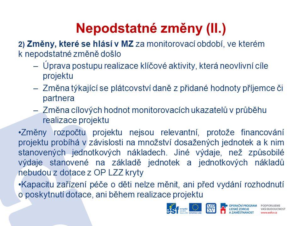 Nepodstatné změny (II.) 2) Změny, které se hlásí v MZ za monitorovací období, ve kterém k nepodstatné změně došlo –Úprava postupu realizace klíčové ak