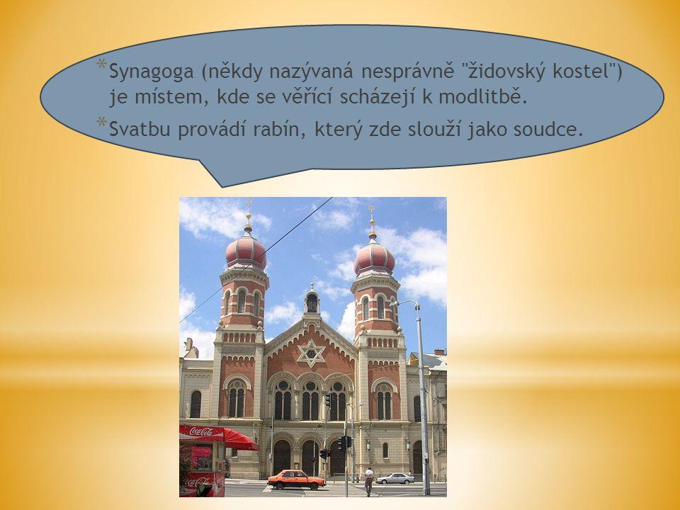 * Synagoga (někdy nazývaná nesprávně židovský kostel ) je místem, kde se věřící scházejí k modlitbě.