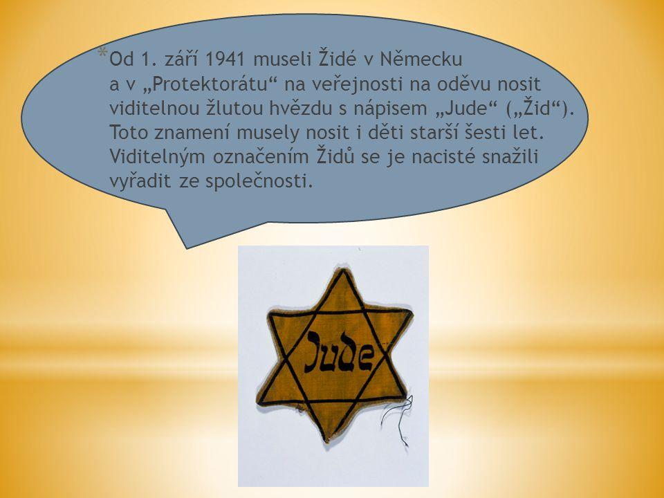 """* Od 1. září 1941 museli Židé v Německu a v """"Protektorátu"""" na veřejnosti na oděvu nosit viditelnou žlutou hvězdu s nápisem """"Jude"""" (""""Žid""""). Toto znamen"""