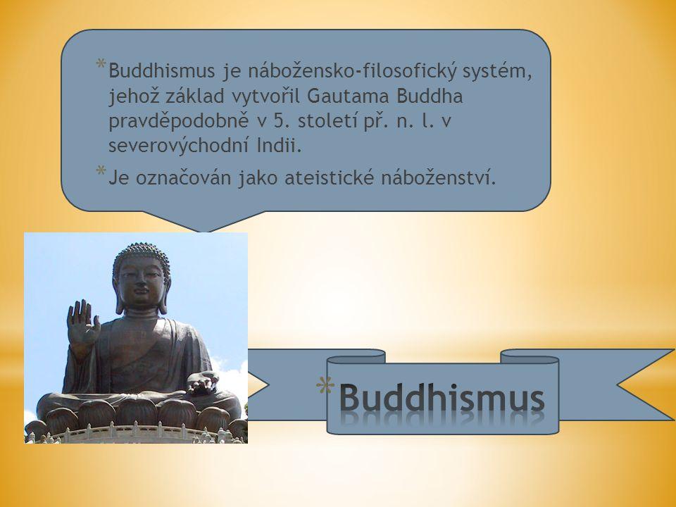 * Buddhismus je nábožensko-filosofický systém, jehož základ vytvořil Gautama Buddha pravděpodobně v 5.