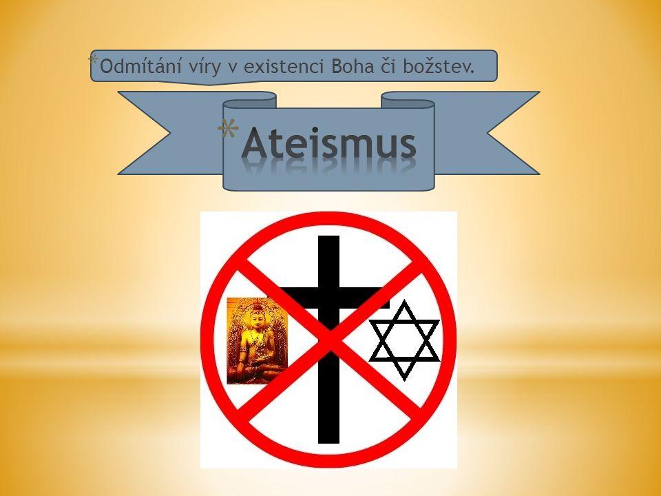 * Odmítání víry v existenci Boha či božstev.