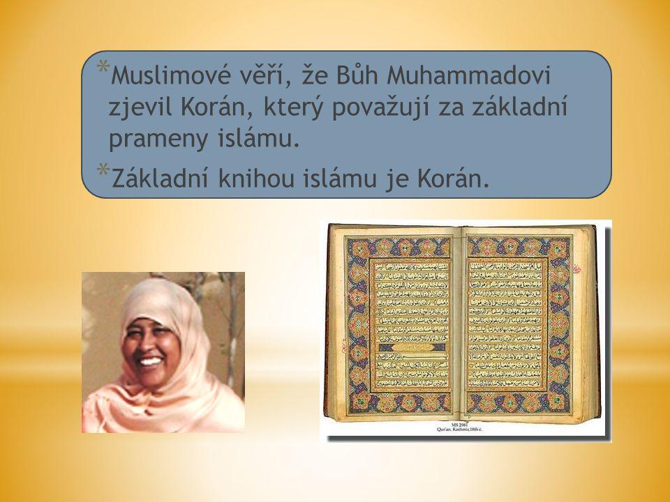 * Muslimové věří, že Bůh Muhammadovi zjevil Korán, který považují za základní prameny islámu.