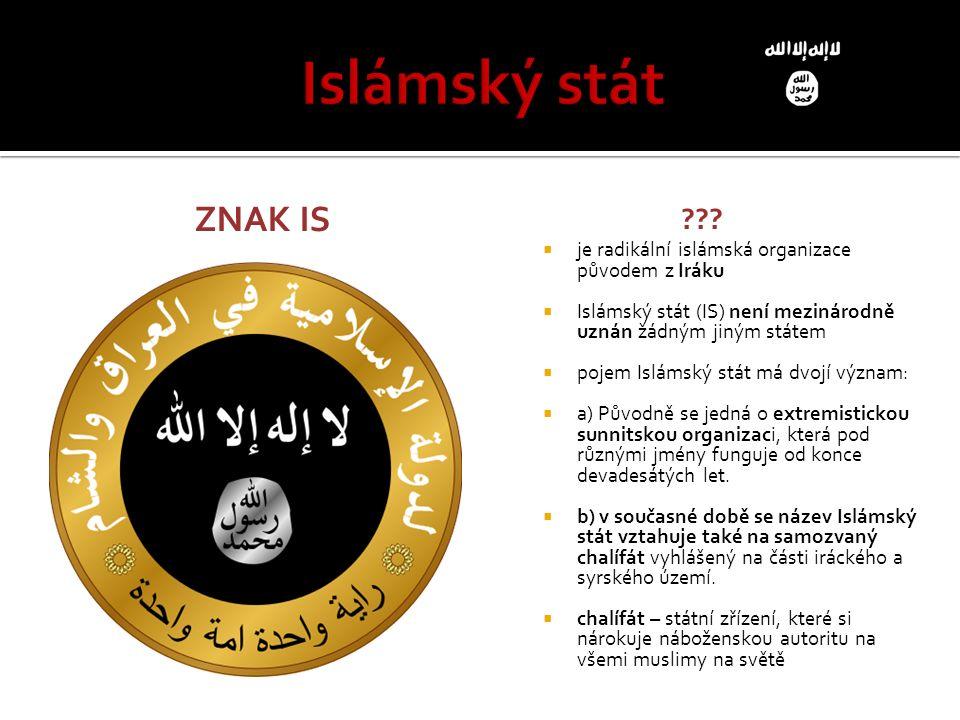 ZNAK IS ???  je radikální islámská organizace původem z Iráku  Islámský stát (IS) není mezinárodně uznán žádným jiným státem  pojem Islámský stát m
