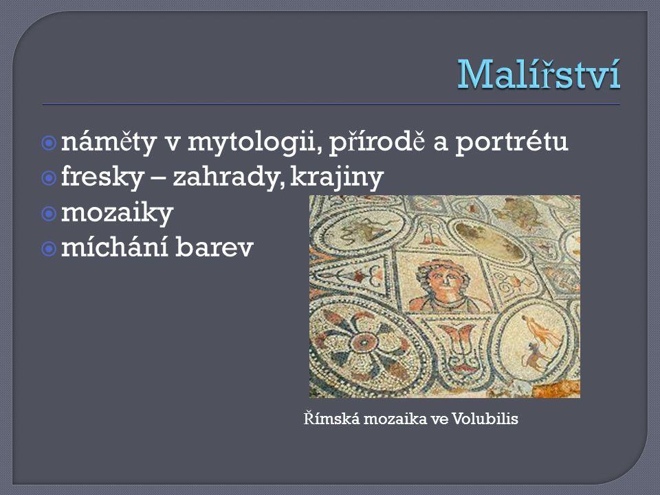  nám ě ty v mytologii, p ř írod ě a portrétu  fresky – zahrady, krajiny  mozaiky  míchání barev Ř ímská mozaika ve Volubilis