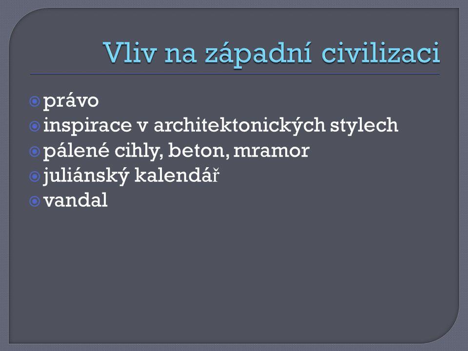  právo  inspirace v architektonických stylech  pálené cihly, beton, mramor  juliánský kalendá ř  vandal