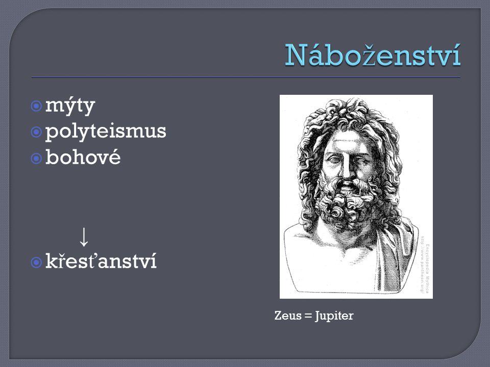  mýty  polyteismus  bohové ↓  k ř es ť anství Zeus = Jupiter