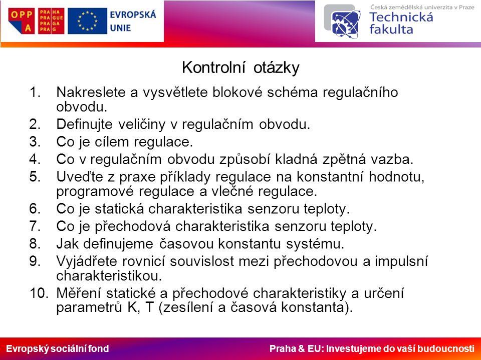 Evropský sociální fond Praha & EU: Investujeme do vaší budoucnosti Kontrolní otázky 1.Nakreslete a vysvětlete blokové schéma regulačního obvodu.