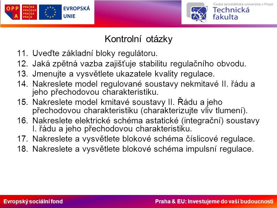 Evropský sociální fond Praha & EU: Investujeme do vaší budoucnosti Kontrolní otázky 11.Uveďte základní bloky regulátoru.