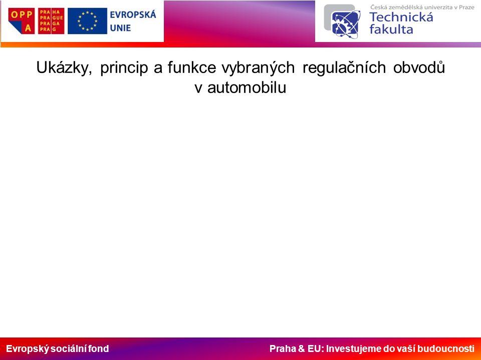 Evropský sociální fond Praha & EU: Investujeme do vaší budoucnosti Ukázky, princip a funkce vybraných regulačních obvodů v automobilu