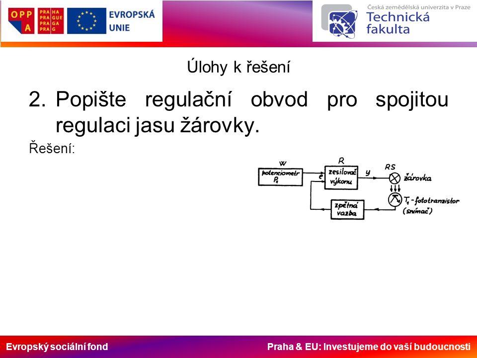 Evropský sociální fond Praha & EU: Investujeme do vaší budoucnosti Úlohy k řešení 2.Popište regulační obvod pro spojitou regulaci jasu žárovky.