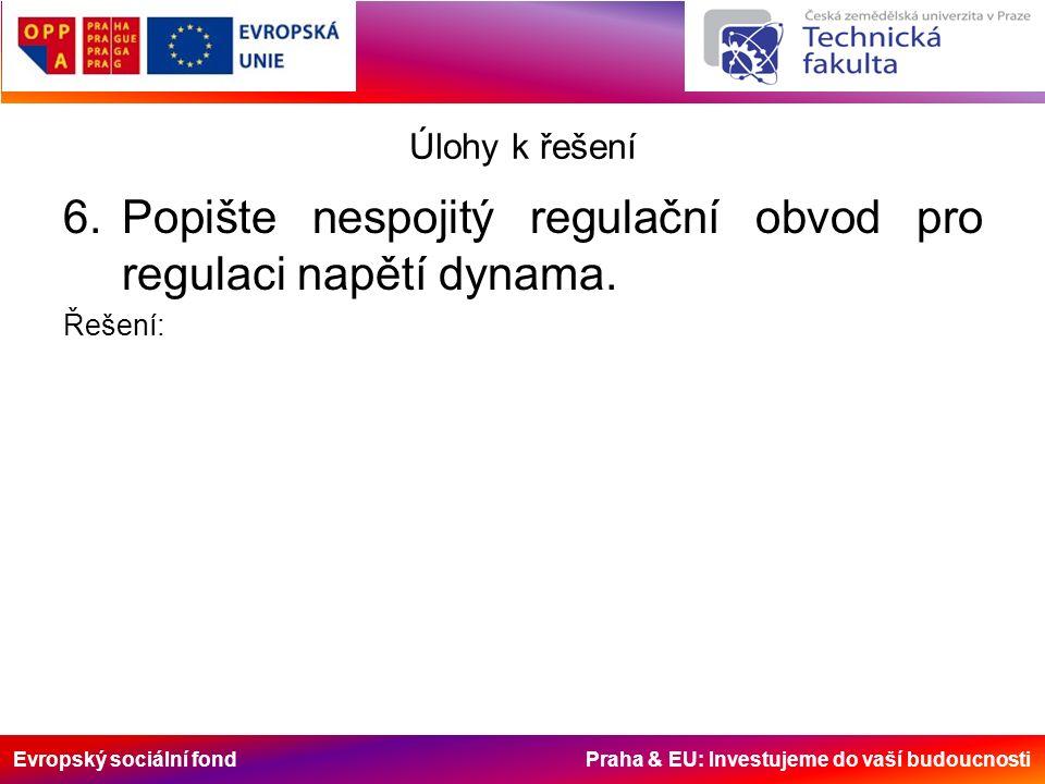 Evropský sociální fond Praha & EU: Investujeme do vaší budoucnosti Úlohy k řešení 6.Popište nespojitý regulační obvod pro regulaci napětí dynama.