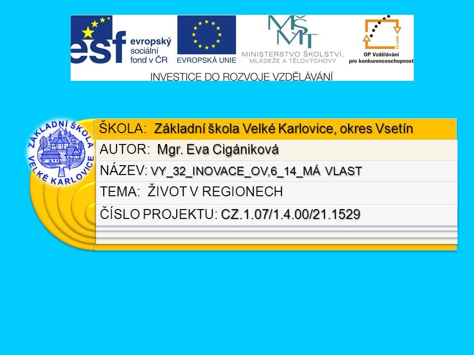 Výukový materiál:EUPŠ _OP VK_Cigániková_OV,6_14_Má vlast Šablona:III/2 Sada:OV,6 Autor:Mgr.