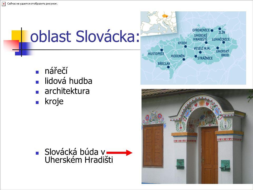 oblast Slovácka: nářečí lidová hudba architektura kroje Slovácká búda v Uherském Hradišti