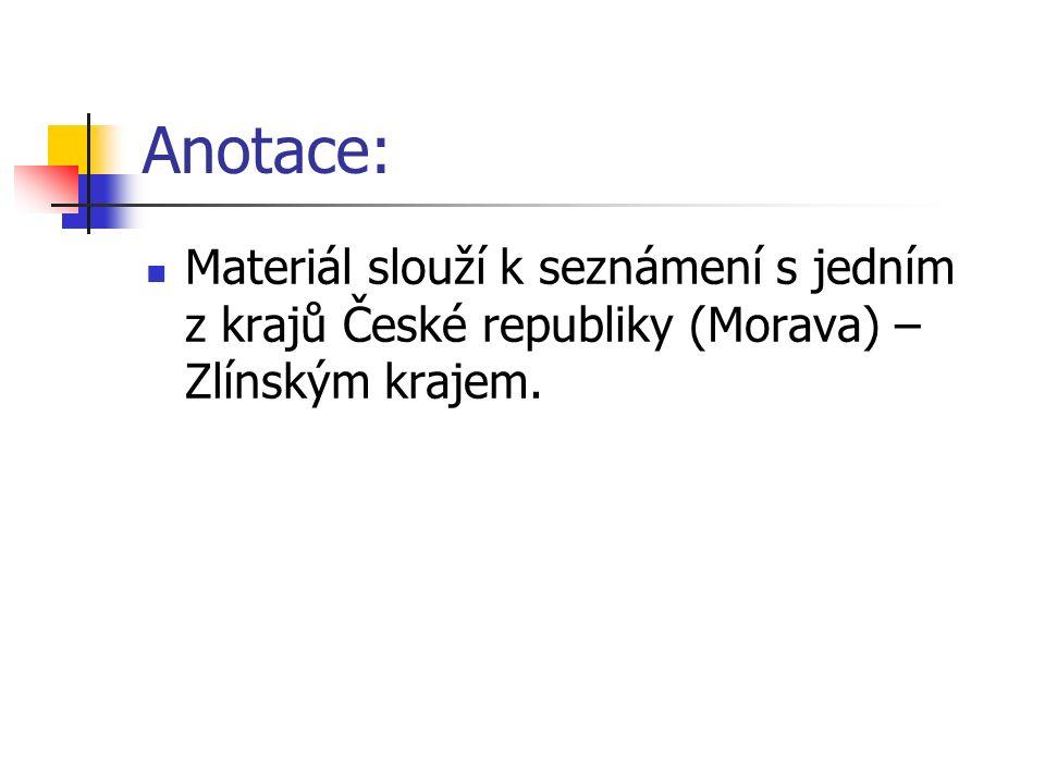 Anotace: Materiál slouží k seznámení s jedním z krajů České republiky (Morava) – Zlínským krajem.