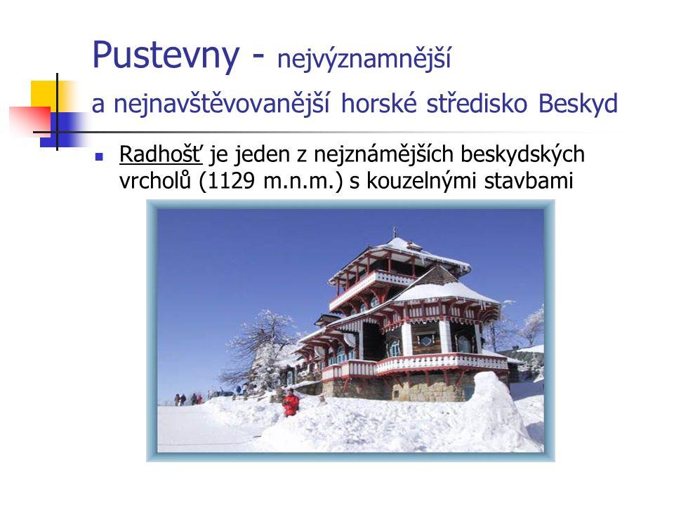 Pustevny - nejvýznamnější a nejnavštěvovanější horské středisko Beskyd Radhošť je jeden z nejznámějších beskydských vrcholů (1129 m.n.m.) s kouzelnými stavbami