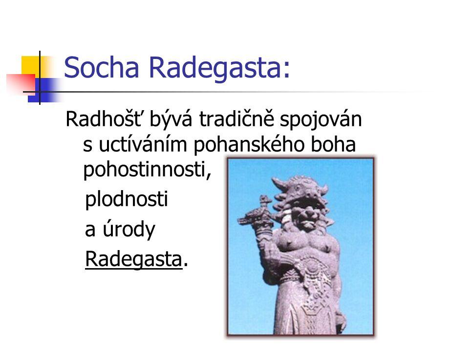 Socha Radegasta: Radhošť bývá tradičně spojován s uctíváním pohanského boha pohostinnosti, plodnosti a úrody Radegasta.