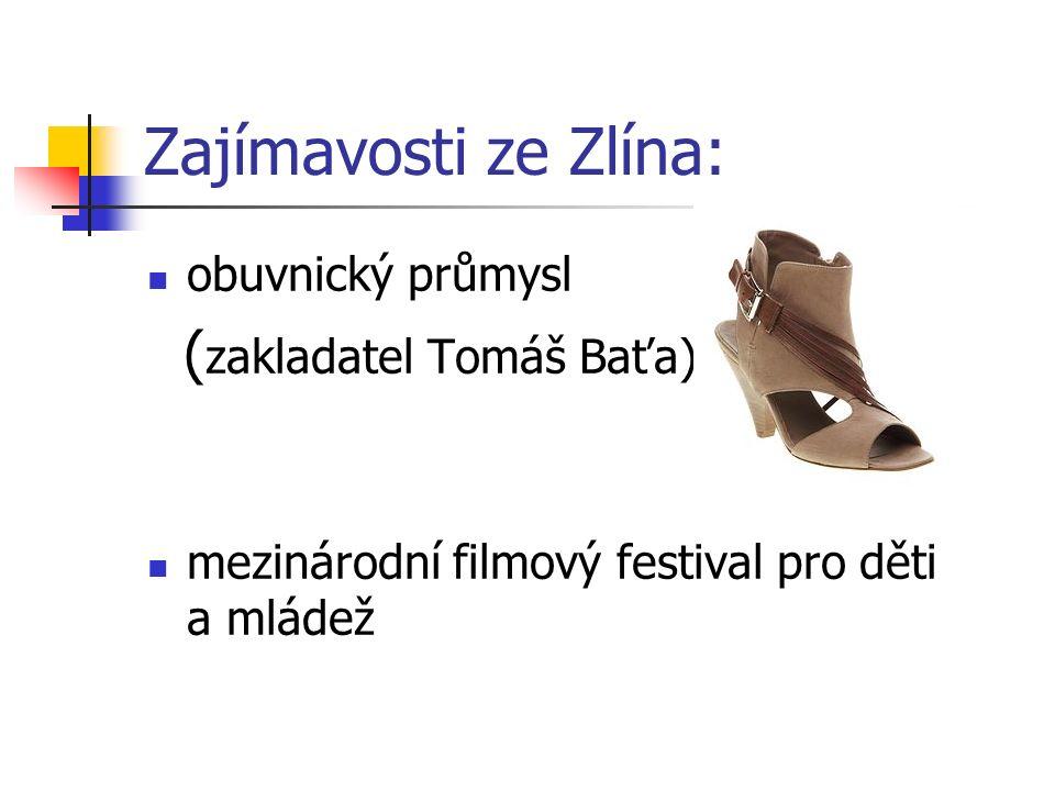 Zajímavosti ze Zlína: obuvnický průmysl ( zakladatel Tomáš Baťa) mezinárodní filmový festival pro děti a mládež