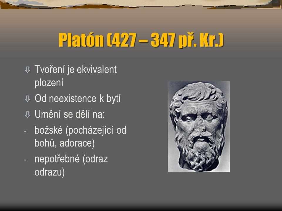 Platón (427 – 347 př. Kr.) ò Tvoření je ekvivalent plození ò Od neexistence k bytí ò Umění se dělí na: - božské (pocházející od bohů, adorace) - nepot