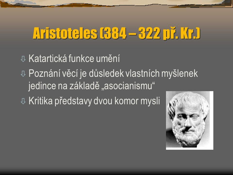 """Aristoteles (384 – 322 př. Kr.) ò Katartická funkce umění ò Poznání věcí je důsledek vlastních myšlenek jedince na základě """"asocianismu"""" ò Kritika pře"""