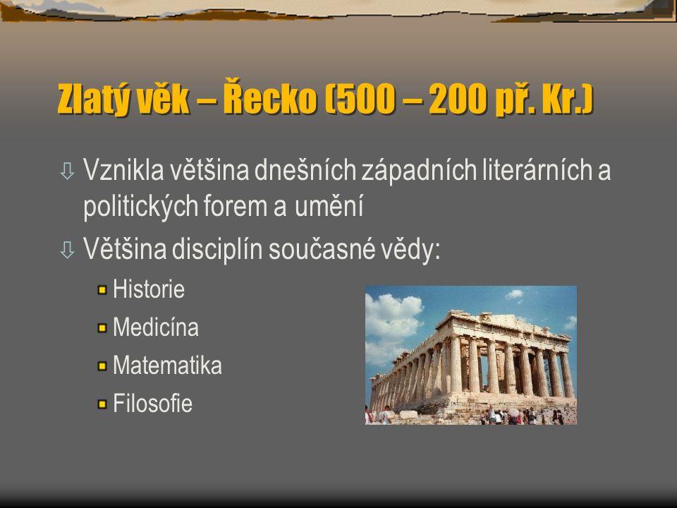 Zlatý věk – Řecko (500 – 200 př. Kr.) ò Vznikla většina dnešních západních literárních a politických forem a umění ò Většina disciplín současné vědy: