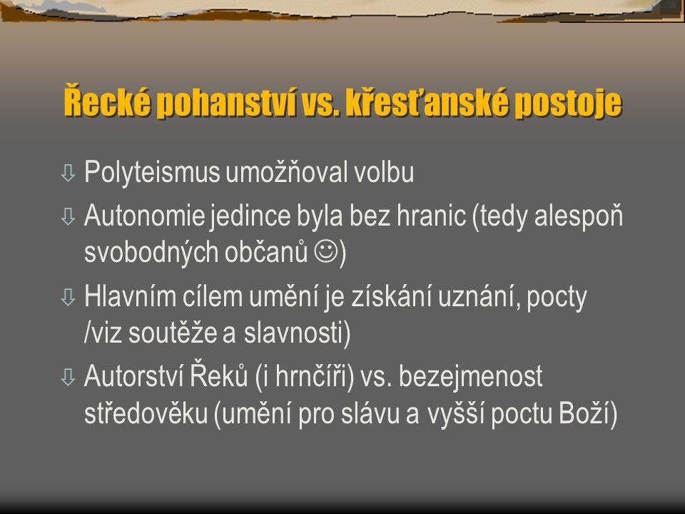 Řecké pohanství vs. křesťanské postoje ò Polyteismus umožňoval volbu ò Autonomie jedince byla bez hranic (tedy alespoň svobodných občanů ) ò Hlavním c