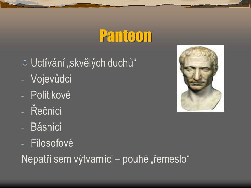 """Panteon ò Uctívání """"skvělých duchů"""" - Vojevůdci - Politikové - Řečníci - Básníci - Filosofové Nepatří sem výtvarníci – pouhé """"řemeslo"""""""