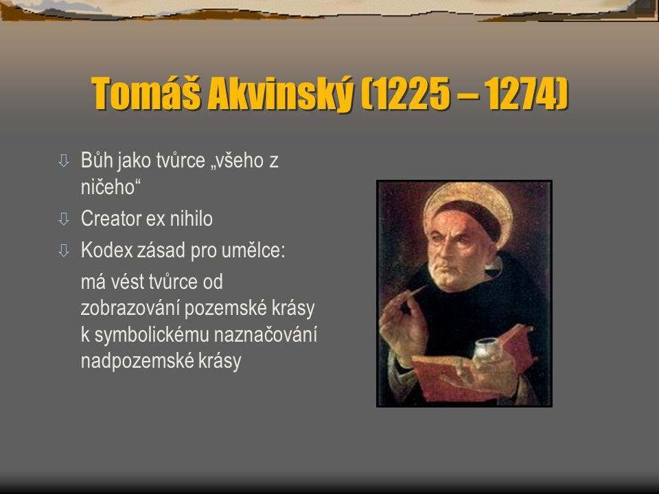 """Tomáš Akvinský (1225 – 1274) ò Bůh jako tvůrce """"všeho z ničeho"""" ò Creator ex nihilo ò Kodex zásad pro umělce: má vést tvůrce od zobrazování pozemské k"""