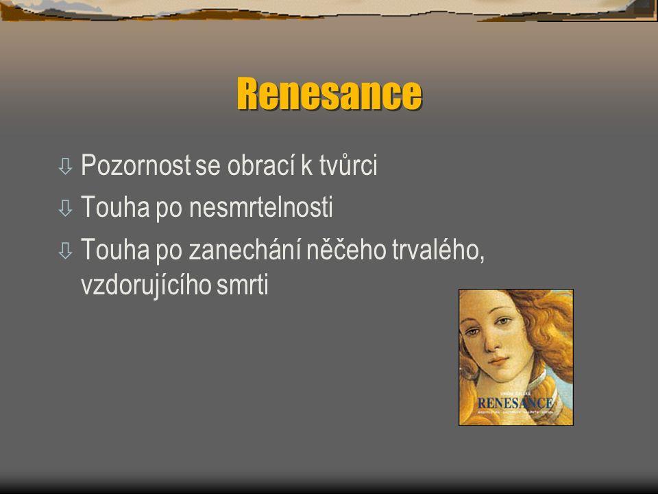 Renesance ò Pozornost se obrací k tvůrci ò Touha po nesmrtelnosti ò Touha po zanechání něčeho trvalého, vzdorujícího smrti