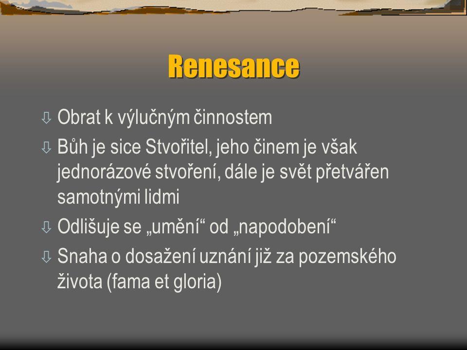 Renesance ò Obrat k výlučným činnostem ò Bůh je sice Stvořitel, jeho činem je však jednorázové stvoření, dále je svět přetvářen samotnými lidmi ò Odli