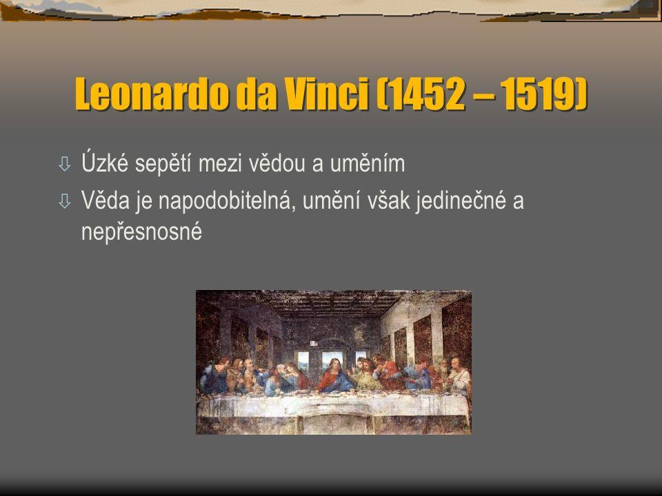 Leonardo da Vinci (1452 – 1519) ò Úzké sepětí mezi vědou a uměním ò Věda je napodobitelná, umění však jedinečné a nepřesnosné