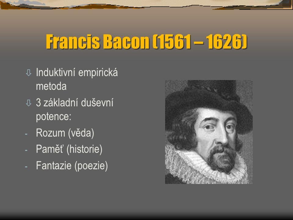 Francis Bacon (1561 – 1626) ò Induktivní empirická metoda ò 3 základní duševní potence: - Rozum (věda) - Paměť (historie) - Fantazie (poezie)