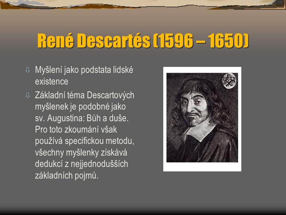 René Descartés (1596 – 1650) ò Myšlení jako podstata lidské existence ò Základní téma Descartových myšlenek je podobné jako sv. Augustina: Bůh a duše.