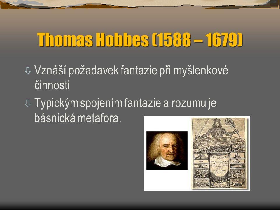 Thomas Hobbes (1588 – 1679) ò Vznáší požadavek fantazie při myšlenkové činnosti ò Typickým spojením fantazie a rozumu je básnická metafora.