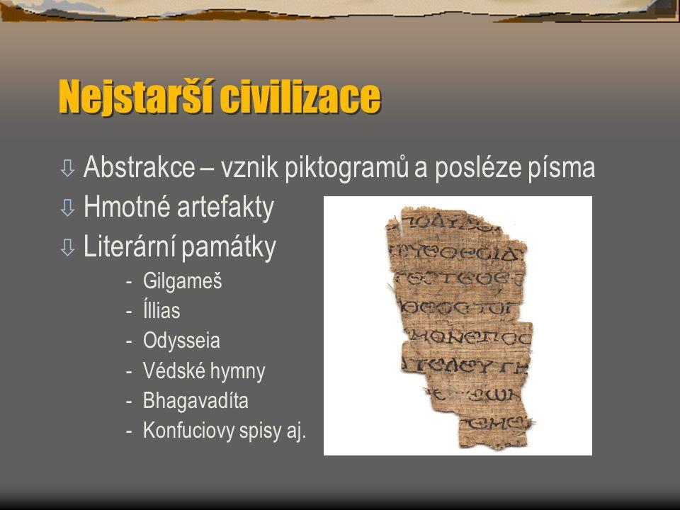 Nejstarší civilizace ò Abstrakce – vznik piktogramů a posléze písma ò Hmotné artefakty ò Literární památky -Gilgameš -Íllias -Odysseia -Védské hymny -Bhagavadíta -Konfuciovy spisy aj.