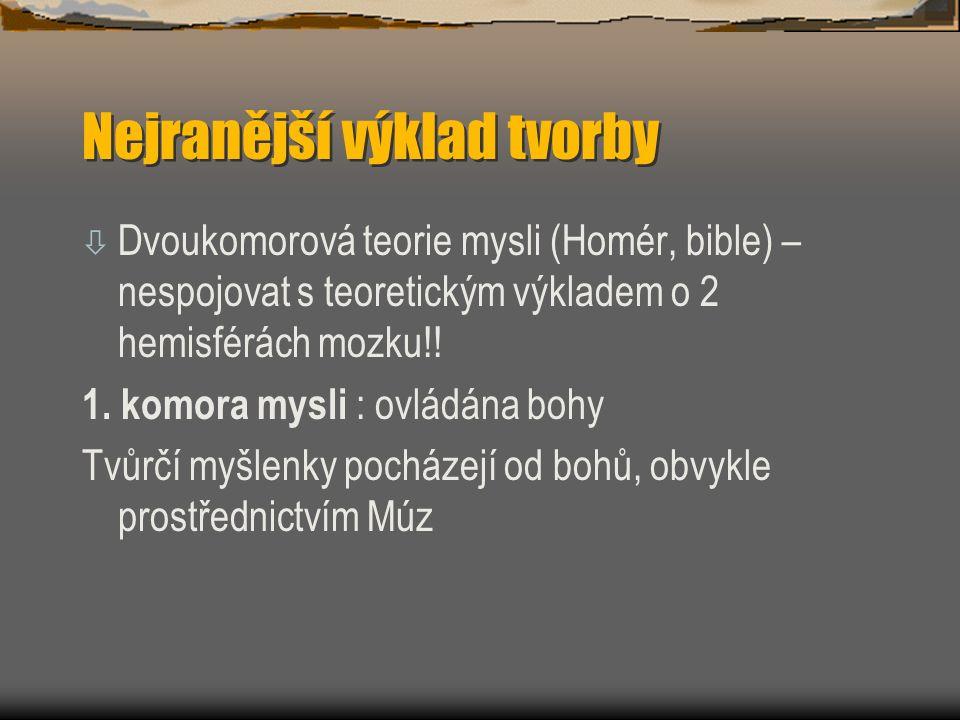 Nejranější výklad tvorby ò Dvoukomorová teorie mysli (Homér, bible) – nespojovat s teoretickým výkladem o 2 hemisférách mozku!.